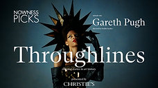 Throughlines : Ongoing Stories in Art History-Presented by Christie's Episode 1- GARETH PUGH