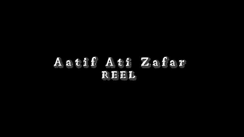 Aatif Ati Zafar Reel 2019