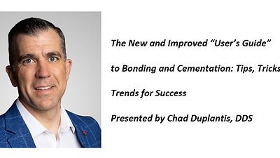 "The New and Improved ""User's Guide""  to Bonding and Cementation: Tips, Tricks and  Trends for Success"