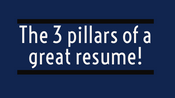 3 Pillars of a Great Resume