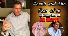 Death, and the Fear of It - The Catholic Therapist Joe Sikorra -