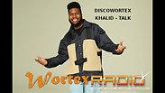 discowortex Khalid - Talk