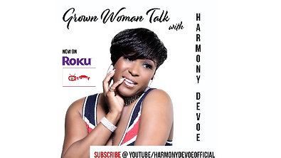 Grown Woman Talk Hosted By Harmony Devoe