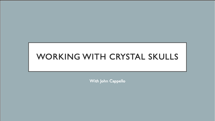 Working with Crystal Skulls - John Cappello