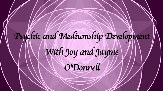Psychic and Mediumship Development with Joy and Jayme O'Donnell