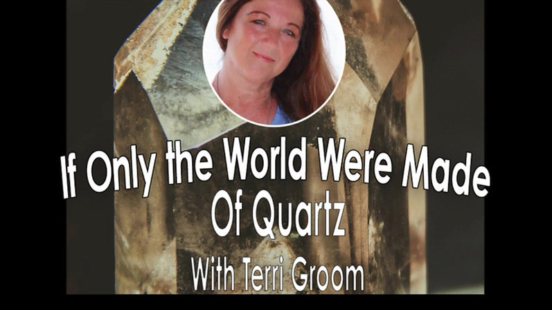 If Only the World were Made of Quartz with Terri Groom