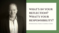 What's in your reflection? What's your responsbility?