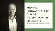 Moving Forward; Alert, Alive & Attentive with Malachite