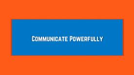 Communicate Powerfully