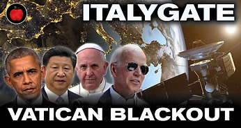 Italygate: All Roads Lead to Rome. Vatican Blackout To Censor Release of Affidavit. Stolen Election