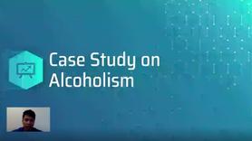 Case Study: Alcoholism