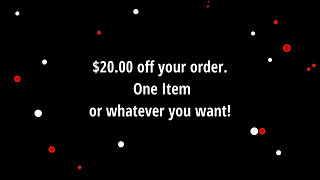 $20.00 off your order.  One Item or whatever you want!