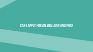 Can I apply for an SBA loan and PUA?