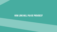 How long will PUA be provided?