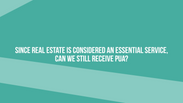 Since real estate is considered an essential service, can we still receive PUA?