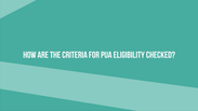 How are the criteria for PUA eligibility checked?