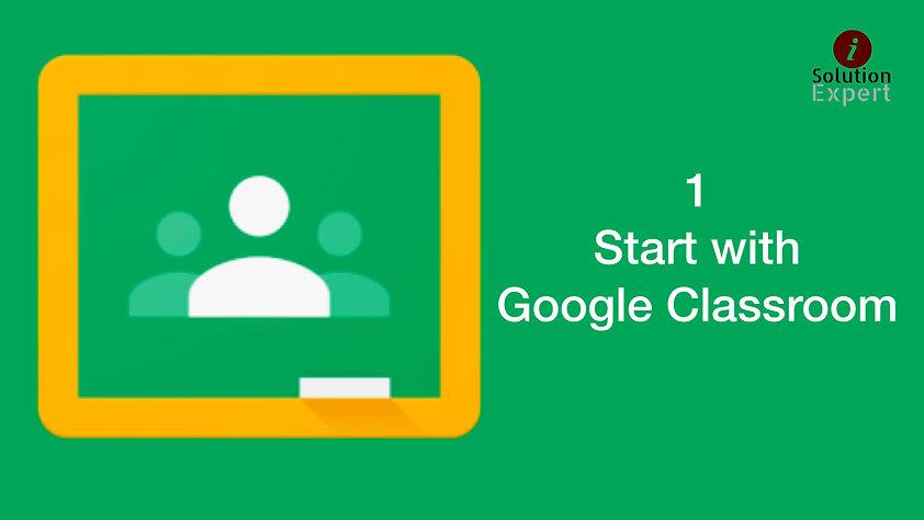 1. Start with Google Classroom