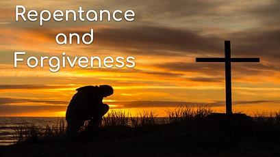 """Repentance & Forgiveness"" 4-18-21"