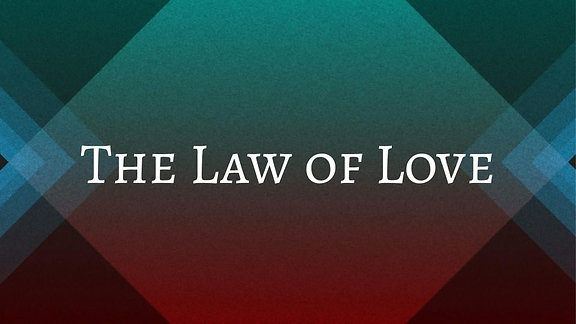 """""""The Law of Love"""" Rom.13:8-14"""