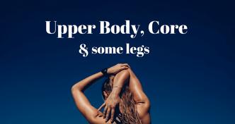 Upper Body, Core & Some legs