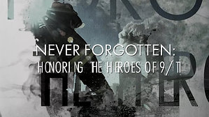 Never Forgotten - Honoring the Heroes of 9-11