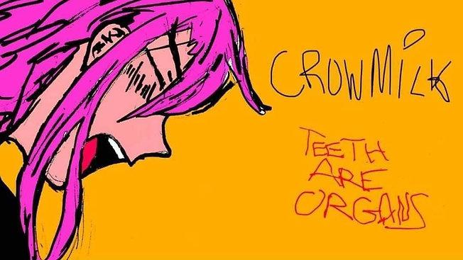 Crowmilk - Teeth are Organs