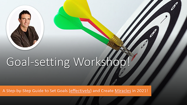 GOAL SETTING WORKSHOP: A Step-by-Step Guide to Create Miracles in 2021!!