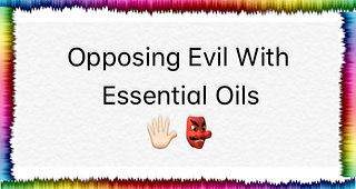 Opposing Evil With Essential Oils