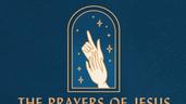 The Prayers of Jesus - pt 4
