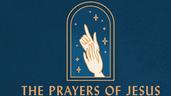 The Prayers of Jesus - 2