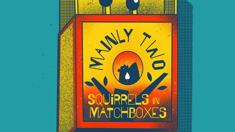 Mainly Two - Squirrels in Matchboxes // Album Launch