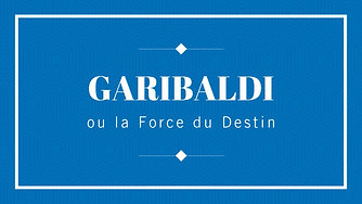 GARIBALDI ou la Force du Destin