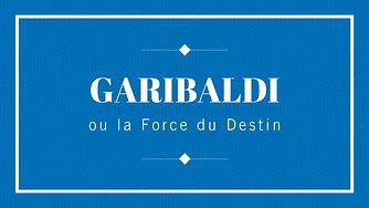 GARIBALDI ou la Force du Destin
