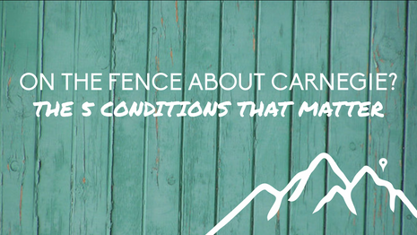 On the Fence about Carnegie? The 5 Conditions that Matter