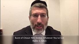 Chizuk Burst #89: Toldos: Whatever You've Got. Rabbi S. Silkin