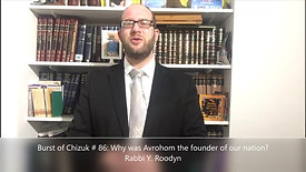 Burst of Chizuk #86: Why was Avrohom the founder of our nation - Rabbi Y. Roodyn