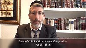 Burst of Chizuk #87: Moments of Inspirtation. Rabbi S Silkin