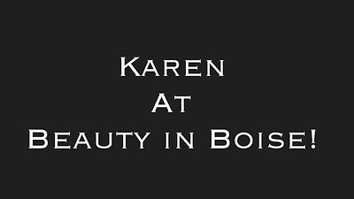 Introducing Karen at Beauty in Boise!