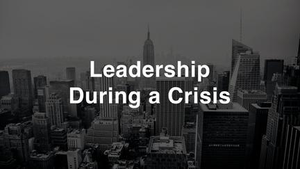 Leadership During a Crisis