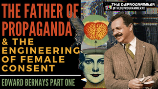 The Father of Propaganda & the Engineering of Female Consent