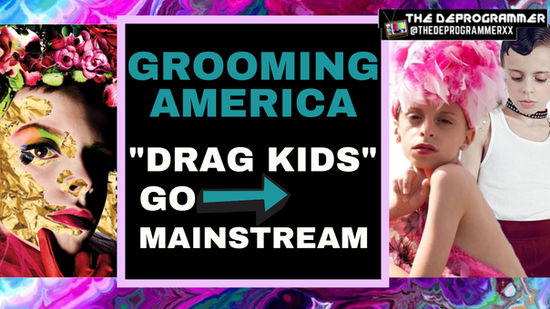 Grooming America: Drag Kids Go Mainstream