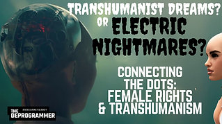 Transhumanist Dreams or Electric Nightmares? CONNECT THE DOTS: FEMALE RIGHTS & TRANSHUMANISM