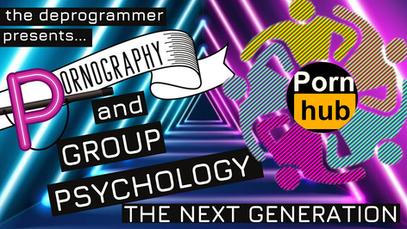 Pornography & Group Psychology: The Next Generation