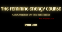The Feminine Energy Course: A Docuseries of the Mysteries Episode 4: Cups