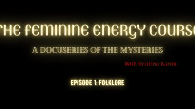 The Feminine Energy Course: A Docuseries of the Mysteries