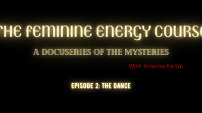 The Feminine Energy Course: A Docuseries of the Mysteries Episode 2: The Dance