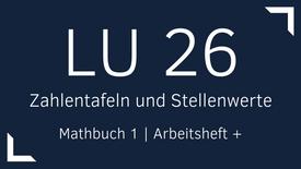 Mathbuch 1 – LU 26 – Zahlentafeln und Stellenwerte