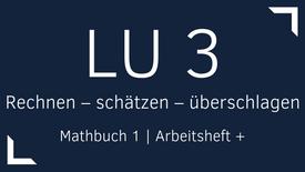 Mathbuch 1 – LU 3 – Rechnen – schätzen – überschlagen