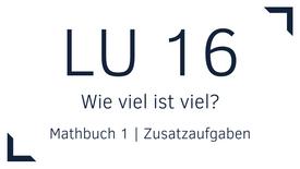 Mathbuch 1 – LU 16 – Wie viel ist viel? – Zusatzaufgaben
