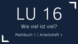 Mathbuch 1 – LU 16 – Wie viel ist viel?